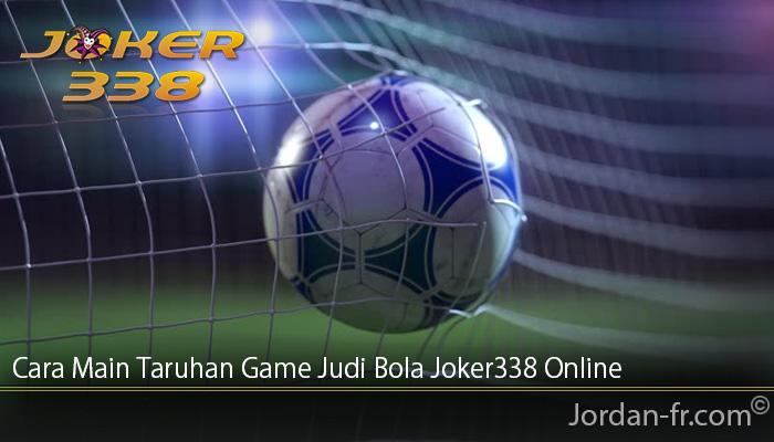 Cara Main Taruhan Game Judi Bola Joker338 Online