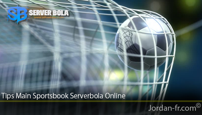 Tips Main Sportsbook Serverbola Online