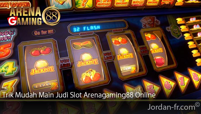 Trik Mudah Main Judi Slot Arenagaming88 Online